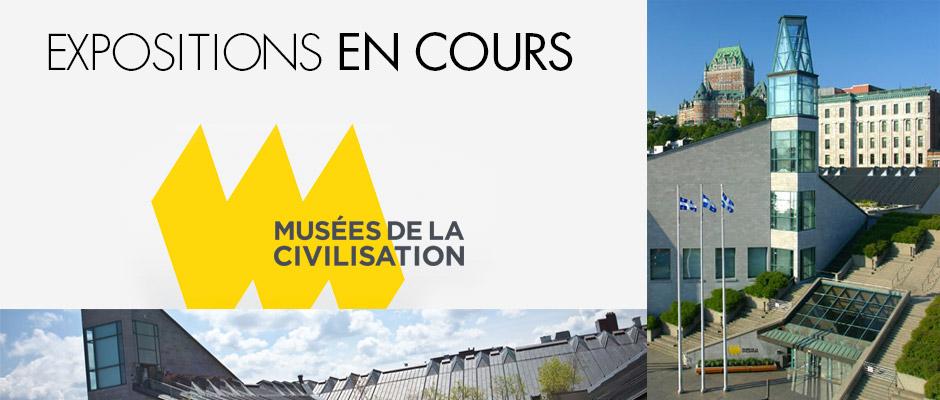 Musée de la Civilisation - EXPOSITIONS EN COURS